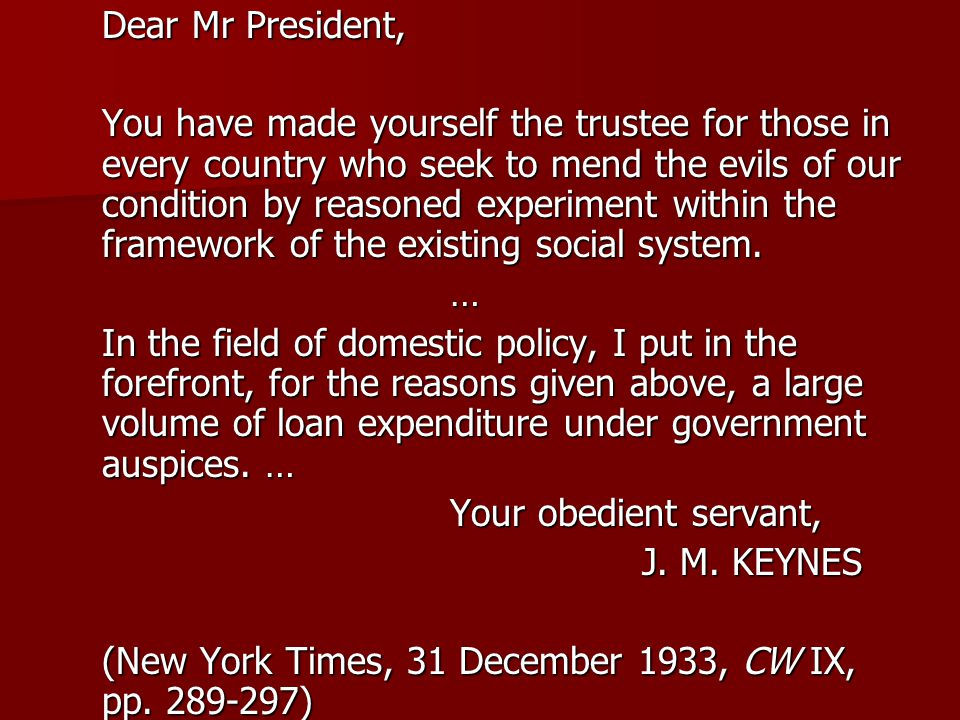 Dear Mr President, You have made yourself the trustee for those in every country who seek to mend the evils of our condition by reasoned experiment within the framework of the existing social system.