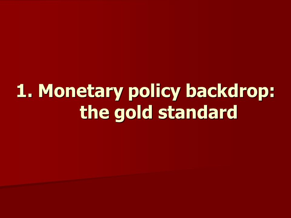1. Monetary policy backdrop: the gold standard