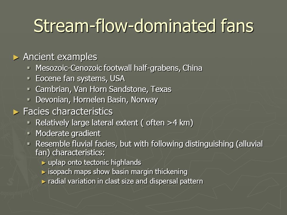 Stream-flow-dominated fans Ancient examples Ancient examples Mesozoic-Cenozoic footwall half-grabens, China Mesozoic-Cenozoic footwall half-grabens, C