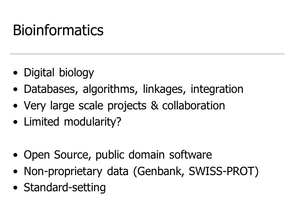 Bioinformatics Digital biology Databases, algorithms, linkages, integration Very large scale projects & collaboration Limited modularity.