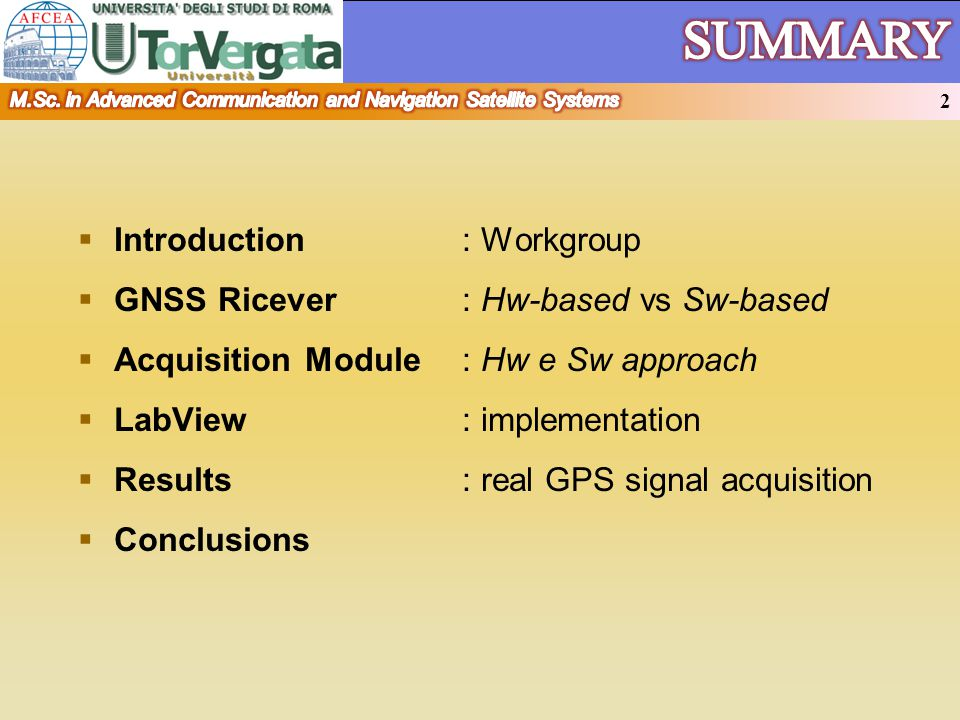 Introduction : Workgroup GNSS Ricever: Hw-based vs Sw-based Acquisition Module: Hw e Sw approach LabView: implementation Results: real GPS signal acquisition Conclusions SUMMARY 2 2