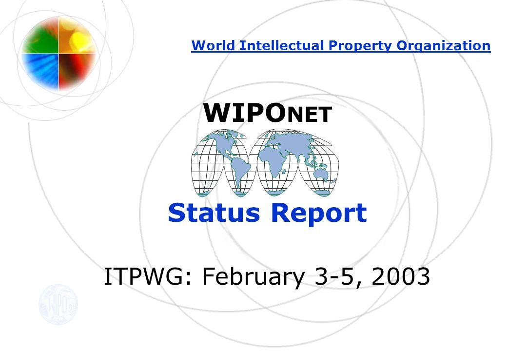 WIPO NET Status Report ITPWG: February 3-5, 2003 World Intellectual Property Organization