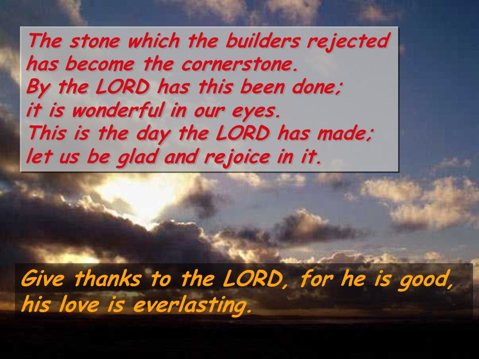 The stone which the builders rejected has become the cornerstone.