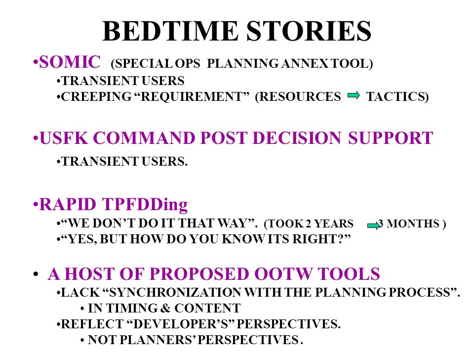 BEDTIME STORIES SOMIC (SPECIAL OPS PLANNING ANNEX TOOL) TRANSIENT USERS CREEPING REQUIREMENT (RESOURCES TACTICS) USFK COMMAND POST DECISION SUPPORT TRANSIENT USERS.
