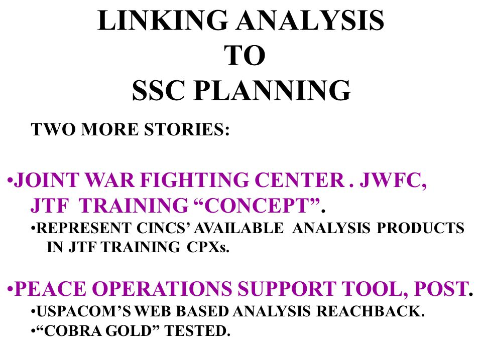 LINKING ANALYSIS TO SSC PLANNING TWO MORE STORIES: JOINT WAR FIGHTING CENTER.