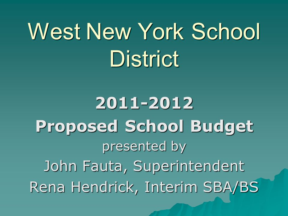 West New York School District 2011-2012 Proposed School Budget presented by John Fauta, Superintendent Rena Hendrick, Interim SBA/BS