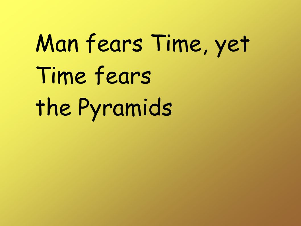 Man fears Time, yet Time fears the Pyramids