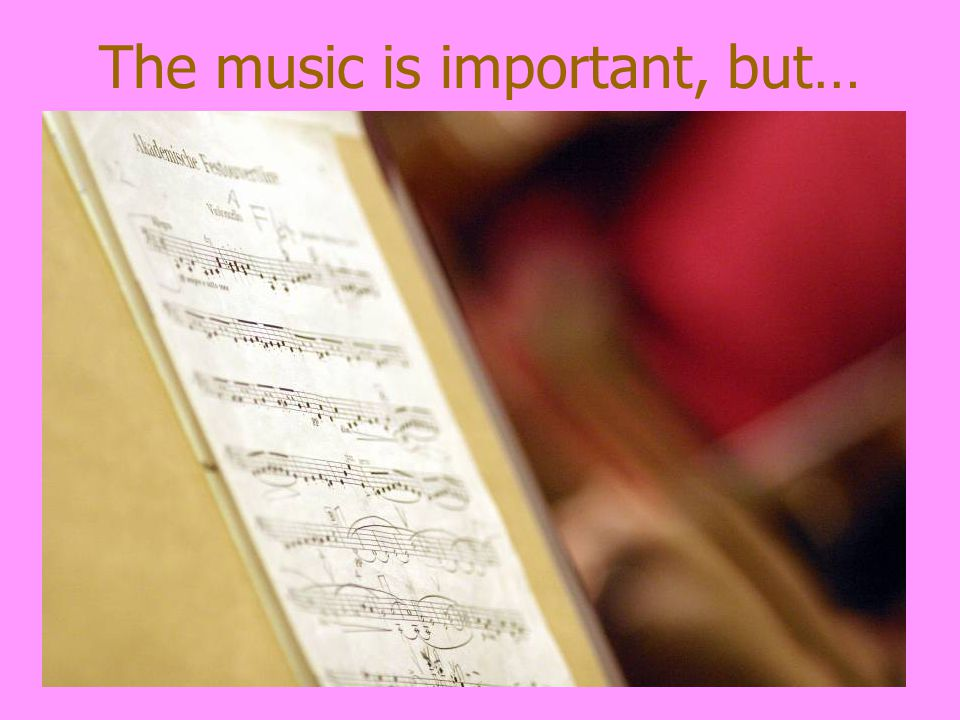 The music is important, but…