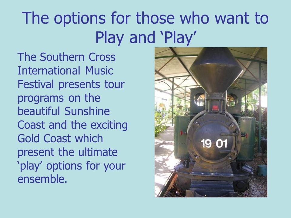 The options for those who want to Play and Play The Southern Cross International Music Festival presents tour programs on the beautiful Sunshine Coast and the exciting Gold Coast which present the ultimate play options for your ensemble.