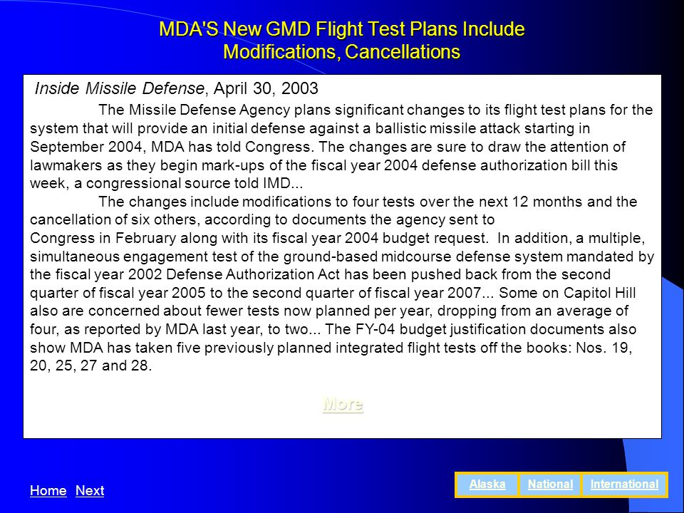 MDA S New GMD Flight Test Plans Include Modifications, Cancellations Inside Missile Defense, April 30, 2003 The Missile Defense Agency plans significant changes to its flight test plans for the system that will provide an initial defense against a ballistic missile attack starting in September 2004, MDA has told Congress.