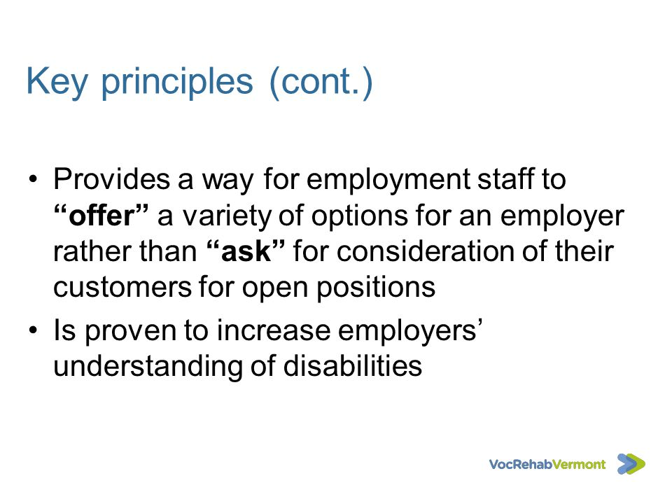 Key principles (cont.) Provides a way for employment staff tooffer a variety of options for an employer rather than ask for consideration of their cus