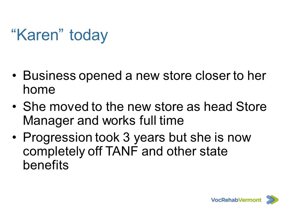 Karen today Business opened a new store closer to her home She moved to the new store as head Store Manager and works full time Progression took 3 yea