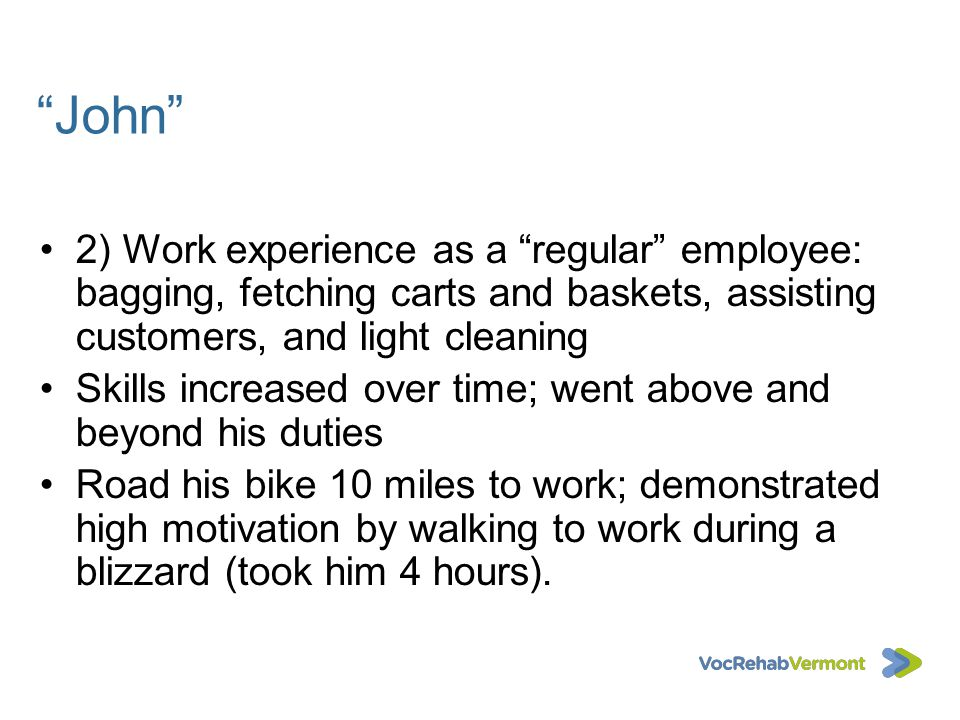 John 2) Work experience as a regular employee: bagging, fetching carts and baskets, assisting customers, and light cleaning Skills increased over time