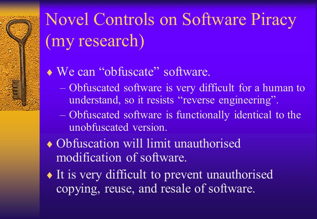 Novel Controls on Software Piracy (my research) We can obfuscate software.