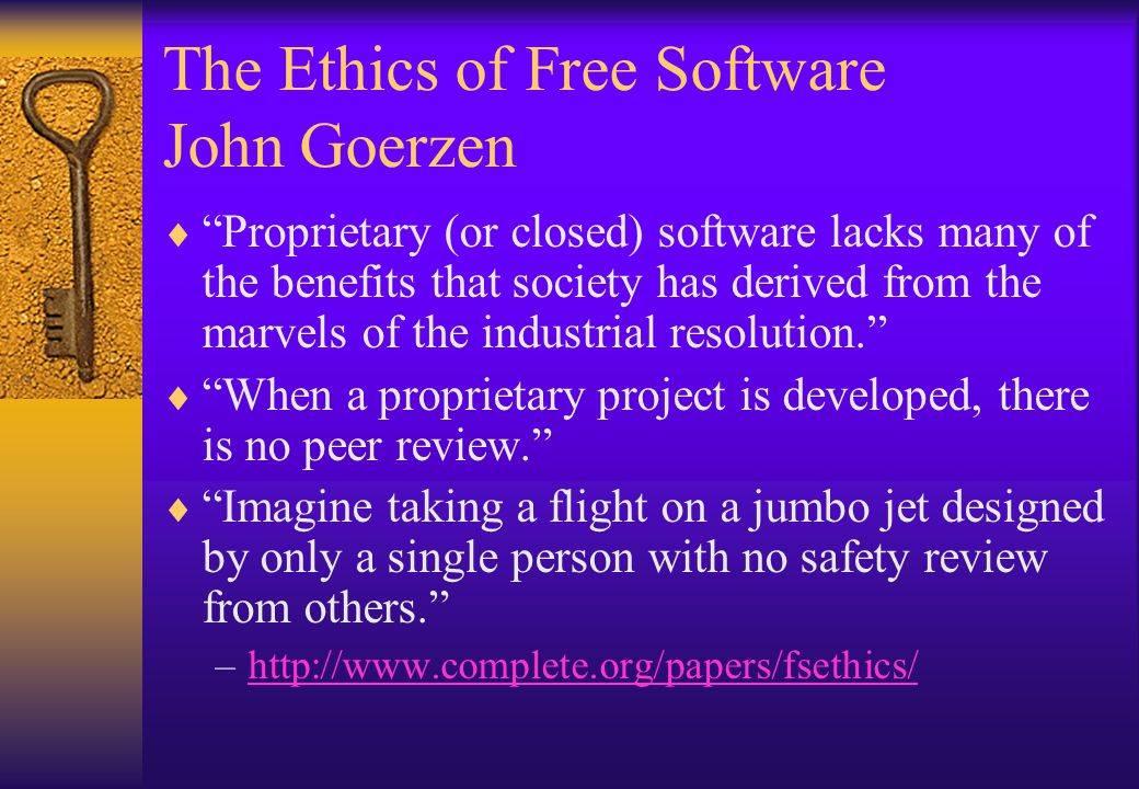 The Ethics of Free Software John Goerzen Proprietary (or closed) software lacks many of the benefits that society has derived from the marvels of the industrial resolution.