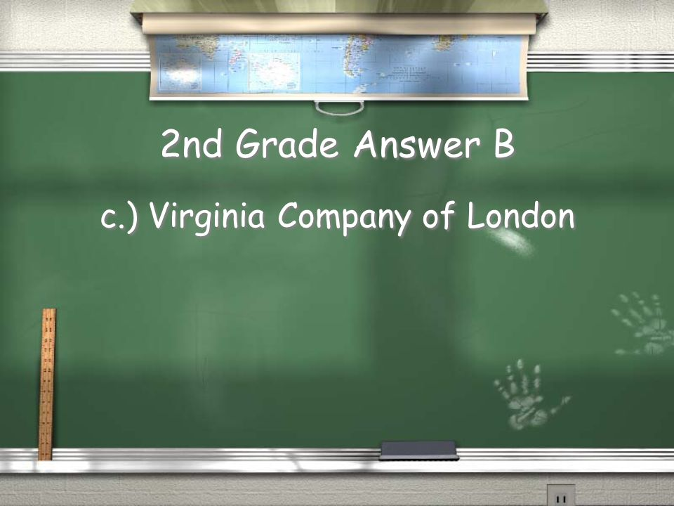 2nd Grade Question B Who, or what, organized Jamestown colony? a.) Sir Walter Raleigh b.) King James c.) Virginia Company of London Who, or what, orga