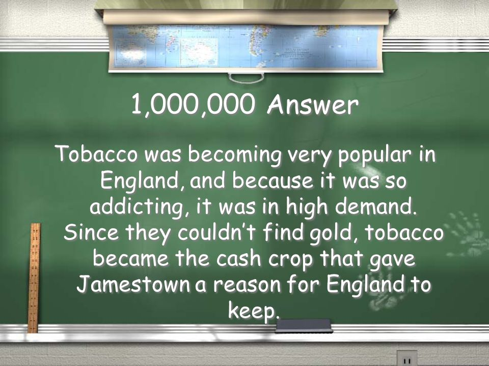 1,000,000 Question Why would it be accurate to say that tobacco was the hero that saved Jamestown?