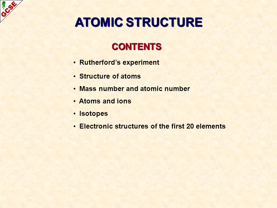 CONTENTS CONTENTS Rutherfords experiment Structure of atoms Mass number and atomic number Atoms and ions Isotopes Electronic structures of the first 2