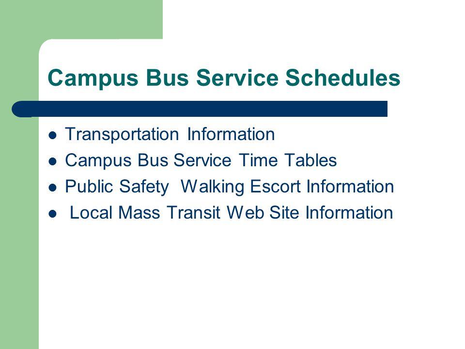 Campus Bus Service Schedules Transportation Information Campus Bus Service Time Tables Public Safety Walking Escort Information Local Mass Transit Web Site Information