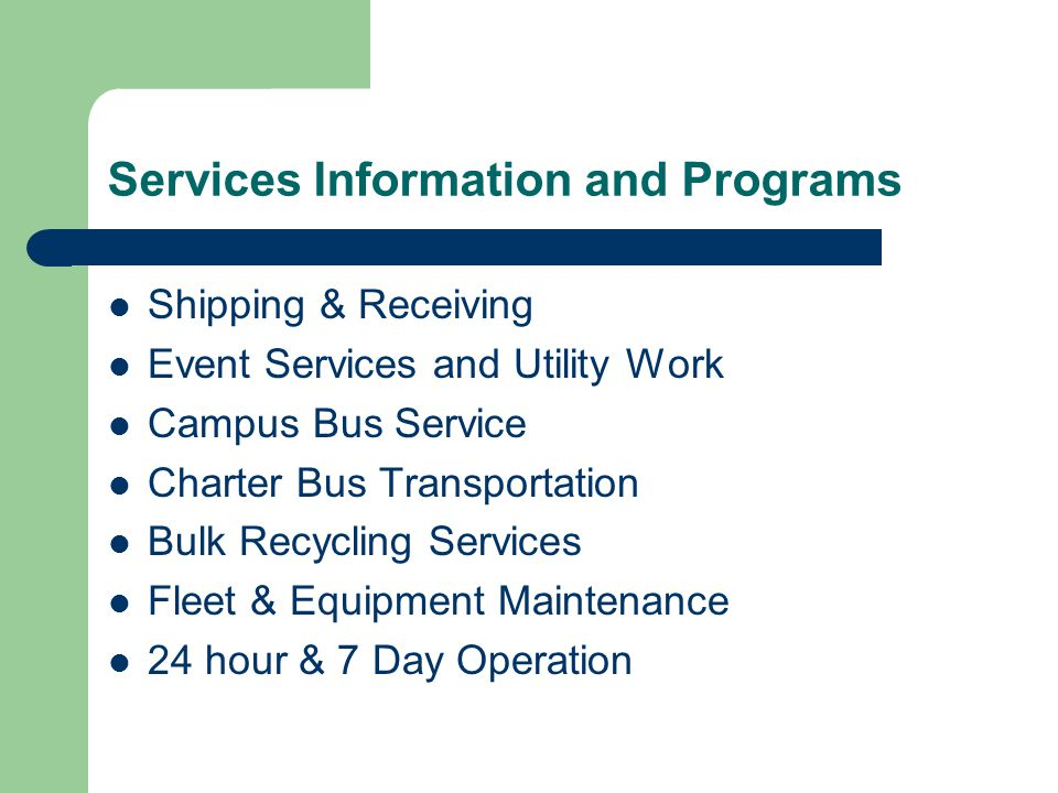 Services Information and Programs Shipping & Receiving Event Services and Utility Work Campus Bus Service Charter Bus Transportation Bulk Recycling Services Fleet & Equipment Maintenance 24 hour & 7 Day Operation