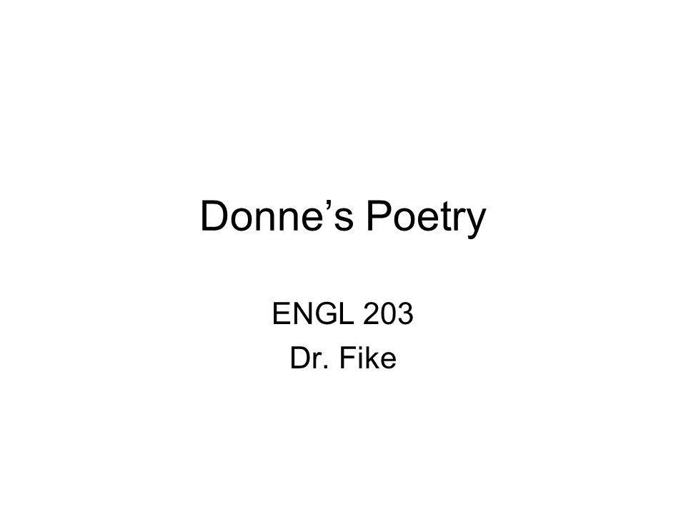 Donnes Poetry ENGL 203 Dr. Fike