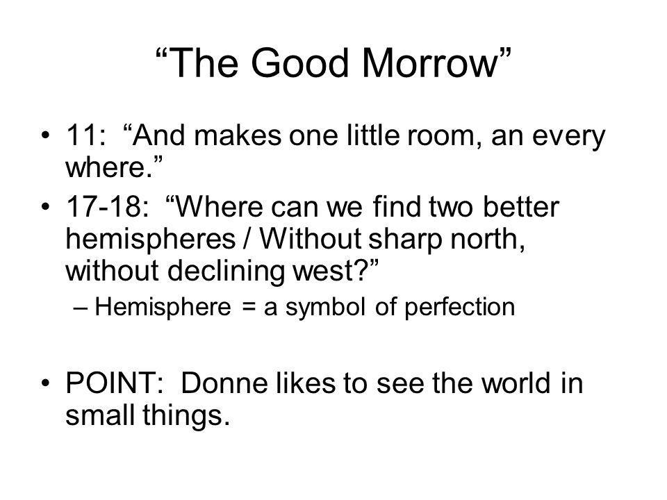 The Good Morrow 11: And makes one little room, an every where.