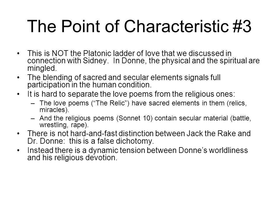 The Point of Characteristic #3 This is NOT the Platonic ladder of love that we discussed in connection with Sidney.