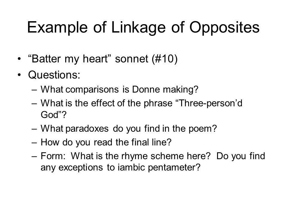 Example of Linkage of Opposites Batter my heart sonnet (#10) Questions: –What comparisons is Donne making.