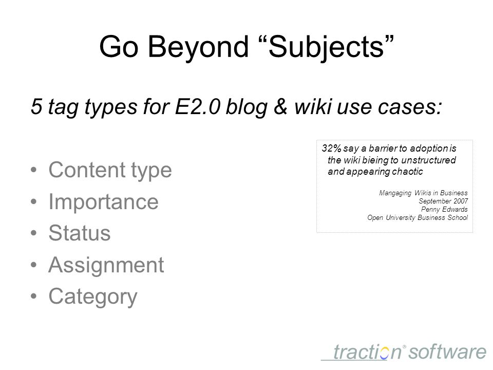 Go Beyond Subjects 5 tag types for E2.0 blog & wiki use cases: Content type Importance Status Assignment Category 32% say a barrier to adoption is the