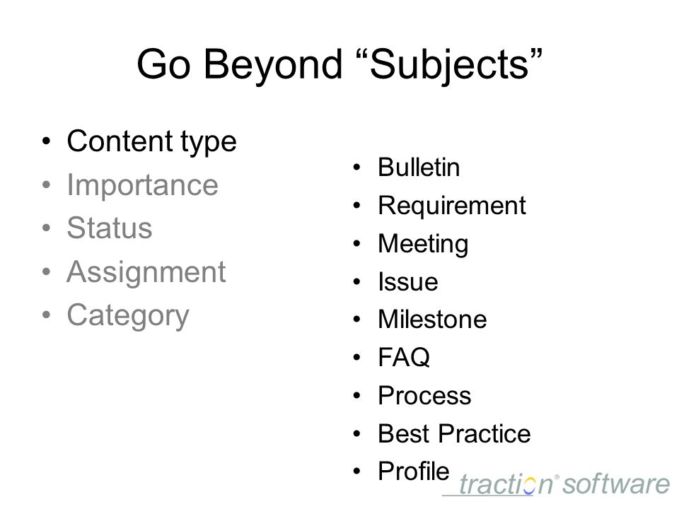 Go Beyond Subjects Content type Importance Status Assignment Category Bulletin Requirement Meeting Issue Milestone FAQ Process Best Practice Profile