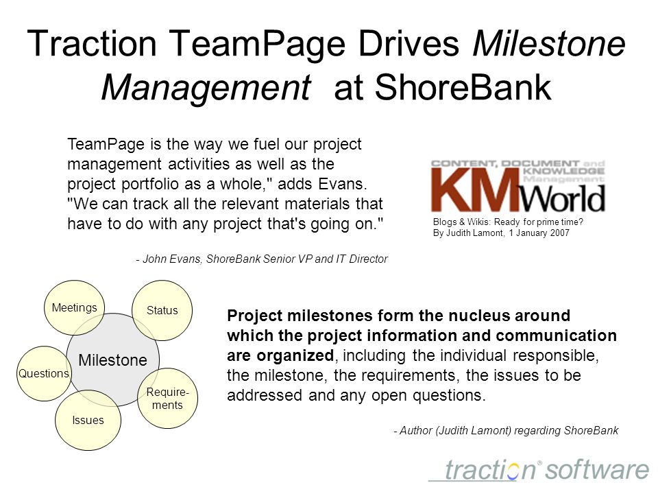 Traction TeamPage Drives Milestone Management at ShoreBank TeamPage is the way we fuel our project management activities as well as the project portfolio as a whole, adds Evans.