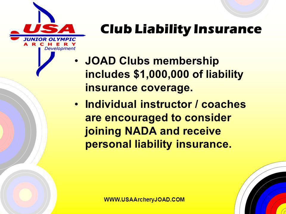 WWW.USAArcheryJOAD.COM Club Liability Insurance JOAD Clubs membership includes $1,000,000 of liability insurance coverage.