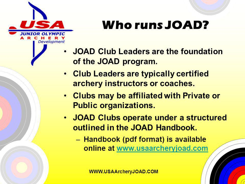 WWW.USAArcheryJOAD.COM Who runs JOAD. JOAD Club Leaders are the foundation of the JOAD program.
