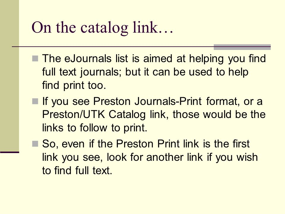 On the catalog link… The eJournals list is aimed at helping you find full text journals; but it can be used to help find print too.