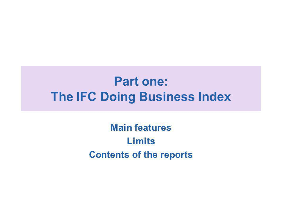 Part one: The IFC Doing Business Index Main features Limits Contents of the reports