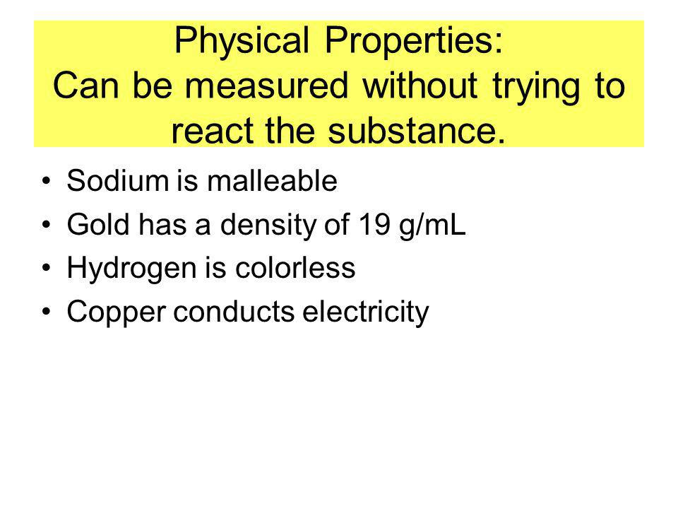 Physical Properties: Can be measured without trying to react the substance.