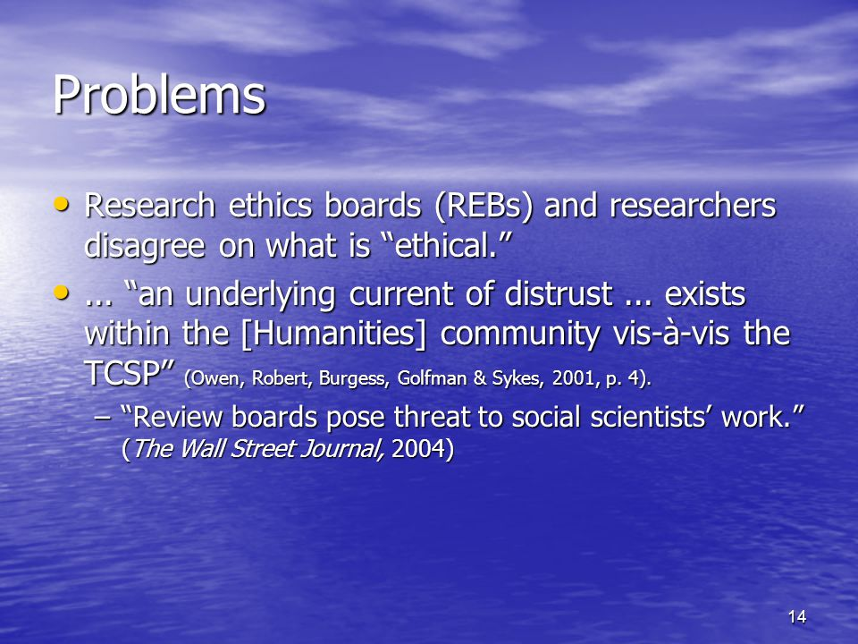 14 Problems Research ethics boards (REBs) and researchers disagree on what is ethical.