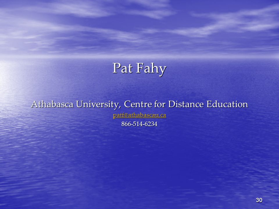 30 Pat Fahy Athabasca University, Centre for Distance Education patf@athabascau.ca 866-514-6234