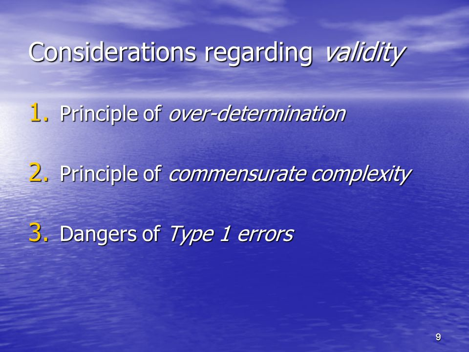 9 Considerations regarding validity 1. Principle of over-determination 2.
