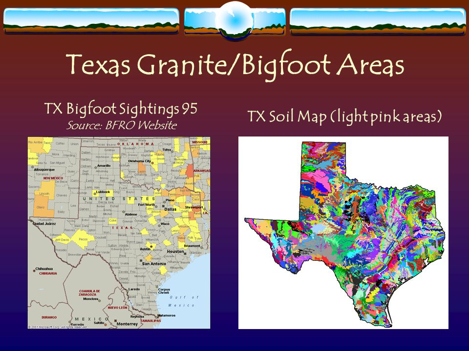 Texas Granite/Bigfoot Areas TX Soil Map (light pink areas) TX Bigfoot Sightings 95 Source: BFRO Website
