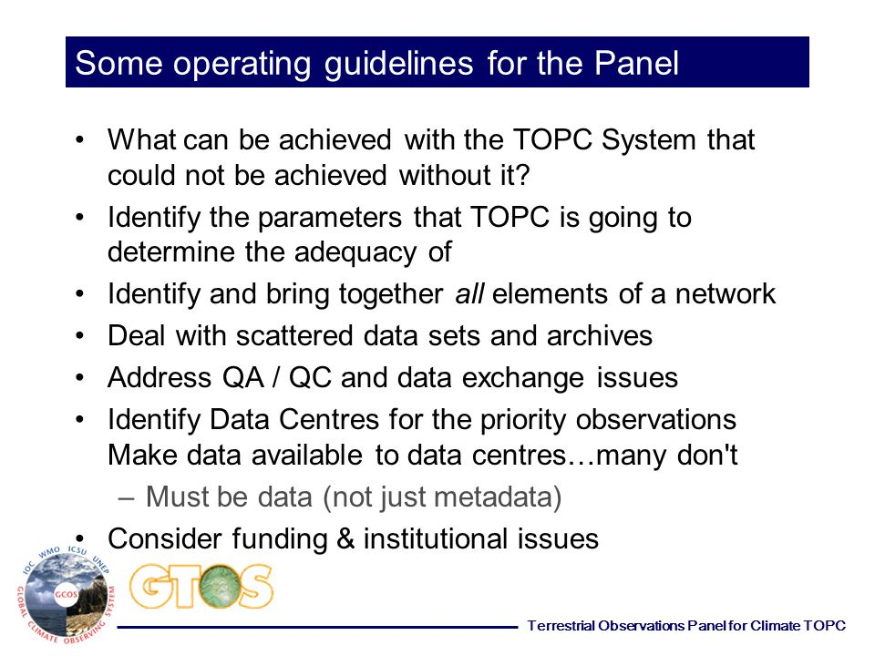 Terrestrial Observations Panel for Climate TOPC Some operating guidelines for the Panel What can be achieved with the TOPC System that could not be achieved without it.