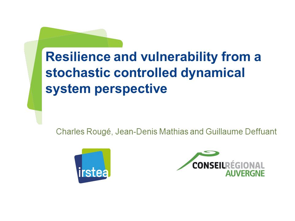 www.irstea.fr Pour mieux affirmer ses missions, le Cemagref devient Irstea Resilience and vulnerability from a stochastic controlled dynamical system