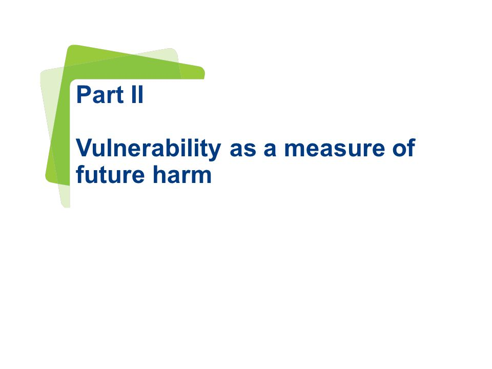 www.irstea.fr Pour mieux affirmer ses missions, le Cemagref devient Irstea Part II Vulnerability as a measure of future harm