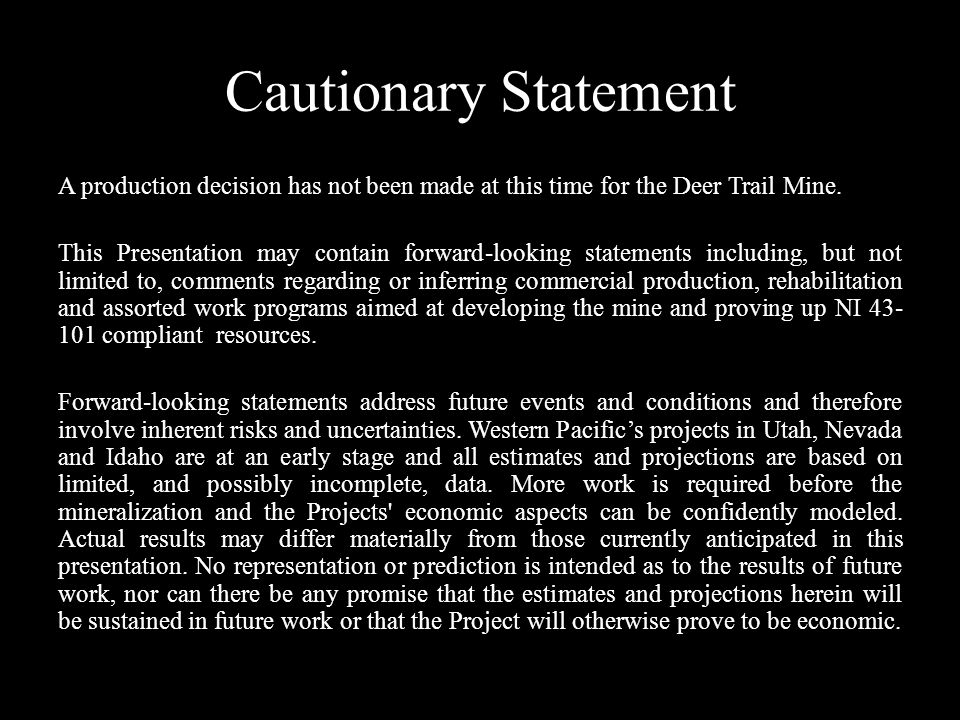 Cautionary Statement A production decision has not been made at this time for the Deer Trail Mine. This Presentation may contain forward-looking state
