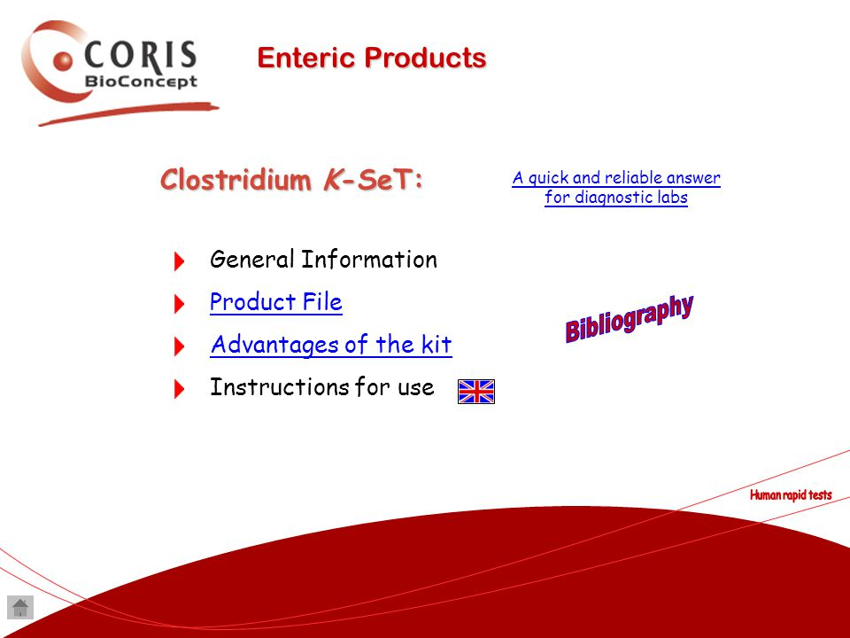 Enteric Products Clostridium K-SeT: General Information Product File Advantages of the kit Instructions for use A quick and reliable answer for diagno
