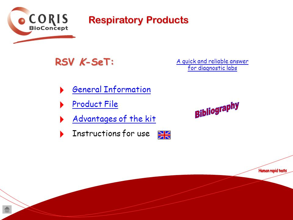 Respiratory Products RSV K-SeT: General Information Product File Advantages of the kit Instructions for use A quick and reliable answer for diagnostic