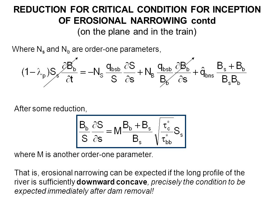 REDUCTION FOR CRITICAL CONDITION FOR INCEPTION OF EROSIONAL NARROWING contd (on the plane and in the train) Where N s and N b are order-one parameters, After some reduction, where M is another order-one parameter.
