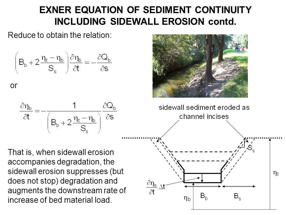 EXNER EQUATION OF SEDIMENT BALANCE ON THE BED REGION Local form of Exner: where q bs and q bn are the streamwise and transverse volume bedload transport rates per unit width.