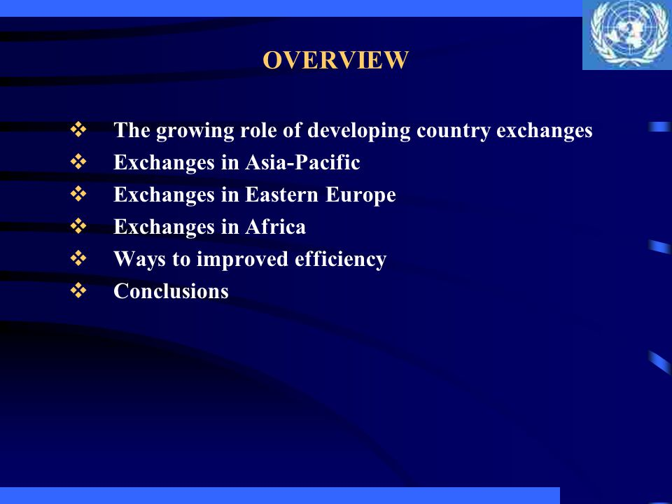 OVERVIEW The growing role of developing country exchanges Exchanges in Asia-Pacific Exchanges in Eastern Europe Exchanges in Africa Ways to improved e