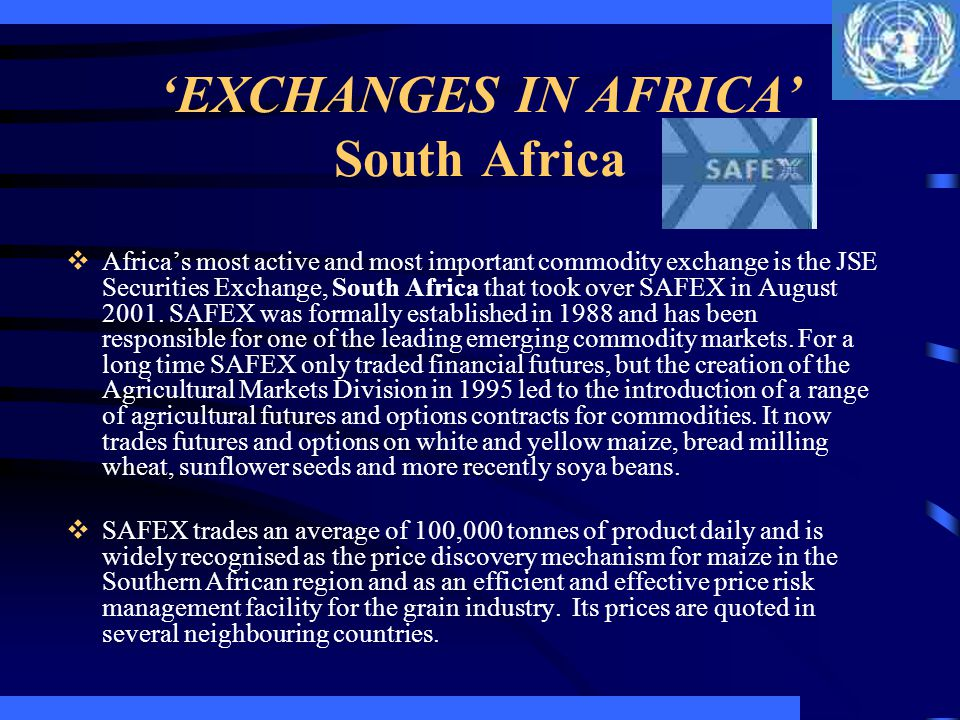 EXCHANGES IN AFRICA South Africa Africas most active and most important commodity exchange is the JSE Securities Exchange, South Africa that took over